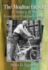 The Moulton Bicycle : A History of the Innovative Compact Design - Book