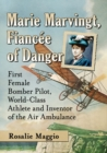 Marie Marvingt, Fiancee of Danger : First Female Bomber Pilot, World-Class Athlete and Inventor of the Air Ambulance - Book