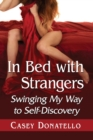 In Bed with Strangers : Swinging My Way to Self-Discovery - Book
