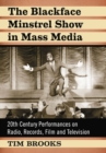 The Blackface Minstrel Show in Mass Media : 20th Century Performances on Radio, Records, Film and Television - Book
