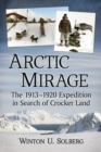 Arctic Mirage : The 1913-1920 Expedition in Search of Crocker Land - Book