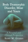Body Dysmorphic Disorder, Mine and Yours : A Personal and Clinical Perspective - Book