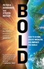 Bold : How to Go Big, Create Wealth and Impact the World - Book