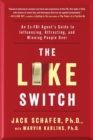 The Like Switch : An Ex-FBI Agent's Guide to Influencing, Attracting, and Winning People Over - Book