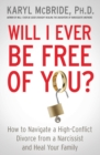 Will I Ever Be Free of You? : How to Navigate a High-Conflict Divorce from a Narcissist and Heal Your Family - Book