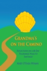 Grandma's on the Camino : Reflections on a 48-Day Walking Pilgrimage to Santiago - eBook