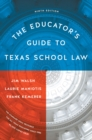 The Educator's Guide to Texas School Law : Ninth Edition - Book