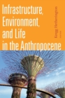 Infrastructure, Environment, and Life in the Anthropocene - Book