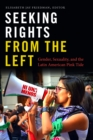Seeking Rights from the Left : Gender, Sexuality, and the Latin American Pink Tide - Book
