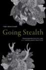 Going Stealth : Transgender Politics and U.S. Surveillance Practices - Book
