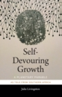 Self-Devouring Growth : A Planetary Parable as Told from Southern Africa - Book