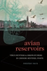 Avian Reservoirs : Virus Hunters and Birdwatchers in Chinese Sentinel Posts - Book