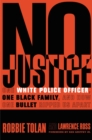 No Justice : One White Police Officer, One Black Family, and How One Bullet Ripped Us Apart - eBook