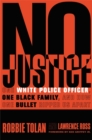 No Justice : One White Police Officer, One Black Family, and How One Bullet Ripped Us Apart - Book