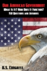 Our American Government : What Is It? How Does It Function?: 150 Questions and Answers - Book