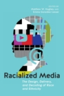 Racialized Media : The Design, Delivery, and Decoding of Race and Ethnicity - Book