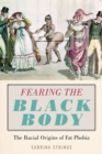 Fearing the Black Body : The Racial Origins of Fat Phobia - Book