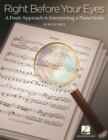 Right Before Your Eyes : A Fresh Approach to Interpreting a Piano Score - Book