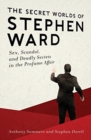 The Secret Worlds of Stephen Ward : Sex, Scandal, and Deadly Secrets in the Profumo Affair - Book