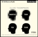 Smarter Than You Think : How Technology Is Changing Our Minds For the Better - eAudiobook