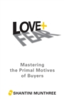 Love + Fear : Mastering the Primal Motives of Buyers - Book