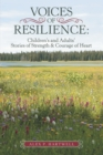 Voices of Resilience: : Children's and Adults' Stories of Strength & Courage of Heart - eBook