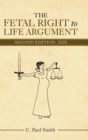 The Fetal Right to Life Argument : Second Edition, 2020 - Book
