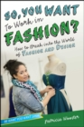 So, You Want to Work in Fashion? : How to Break into the World of Fashion and Design - eBook