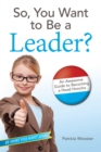 So, You Want to Be a Leader? : An Awesome Guide to Becoming a Head Honcho - eBook