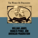 William James, Charles Peirce, and American Pragmatism - eAudiobook