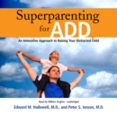 Superparenting for ADD : An Innovative Approach to Raising Your Distracted Child - eAudiobook