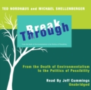 Break Through : From the Death of Environmentalism to the Politics of Possibility - eAudiobook