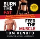Burn the Fat, Feed the Muscle : Transform Your Body Forever Using the Secrets of the Leanest People in the World - eAudiobook