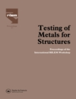 Testing of Metals for Structures : Proceedings of the International RILEM Workshop - eBook
