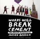 Words Will Break Cement : The Passion of Pussy Riot - eAudiobook