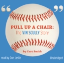 Pull Up a Chair : The Vin Scully Story - eAudiobook