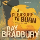 A Pleasure to Burn : Fahrenheit 451 Stories - eAudiobook