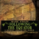 Following the Equator : A Journey Around the World - eAudiobook