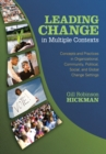 Leading Change in Multiple Contexts : Concepts and Practices in Organizational, Community, Political, Social, and Global Change Settings - eBook