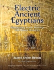 Electric Ancient Egyptians : Manipulating Atomic Structure With Human Electricity - Book