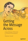 Getting the Message Across : Using Slideware Effectively in Technical Presentations - Book