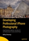 Developing Professional iPhone Photography : Using Photoshop, Lightroom, and other iOS and Desktop Apps to Create and Edit Photos - Book