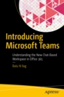 Introducing Microsoft Teams : Understanding the New Chat-Based Workspace in Office 365 - eBook