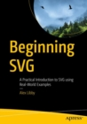 Beginning SVG : A Practical Introduction to SVG using Real-World Examples - Book