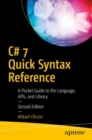 C# 7 Quick Syntax Reference : A Pocket Guide to the Language, APIs, and Library - eBook