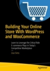 Building Your Online Store With WordPress and WooCommerce :  Learn to Leverage the Critical Role E-commerce Plays in Today's Competitive Marketplace - eBook