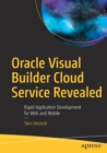 Oracle Visual Builder Cloud Service Revealed : Rapid Application Development for Web and Mobile - Book