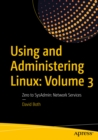 Using and Administering Linux: Volume 3 : Zero to SysAdmin: Network Services - eBook