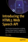 Introducing the HTML5 Web Speech API : Your Practical Introduction to Adding Browser-Based Speech Capabilities to your Websites and Online Applications - eBook