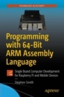 Programming with 64-Bit ARM Assembly Language : Single Board Computer Development for Raspberry Pi and Mobile Devices - Book